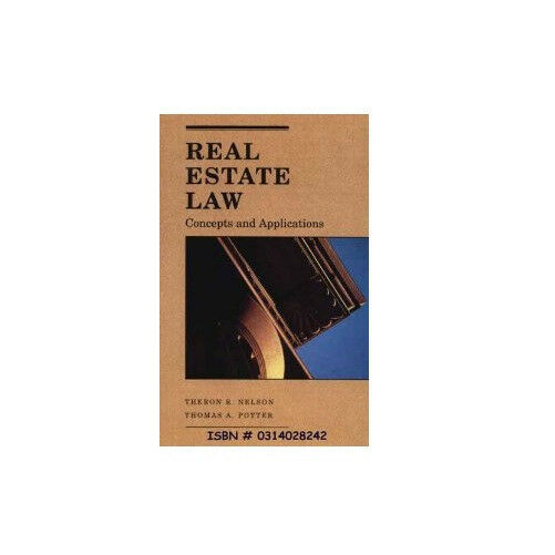 Real Estate Law : Concepts and Applications by Theron R. Nelson & Thomas Potter
