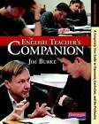 The English Teacher's Companion, Fourth Edition: A Completely New Guide to Classroom, Curriculum, and the Profession by Jim Burke (Paperback / softback, 2012)