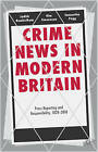 Crime News in Modern Britain: Press Reporting and Responsibility, 1820-2010 by Samantha Pegg, Dr Kim Stevenson, Dr. Judith Rowbotham (Hardback, 2013)
