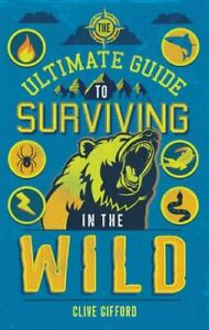 The Ultimate Guide to Surviving in the Wild, Gifford, Clive