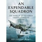 An Expendable Squadron: The Story of 217 Squadron, Coastal Command, 1939-1945 by Roy Conyers Nesbit (Hardback, 2014)