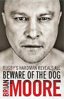 Beware of the Dog: Rugby's Hard Man Reveals All by Brian Moore (Hardback, 2010)