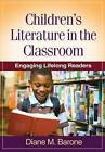 Children's Literature in the Classroom: Engaging Lifelong Readers by Diane M. Barone (Hardback, 2010)