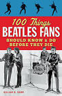 100 Things Beatles Fans Should Know & Do Before They Die by Gillian G. Gaar (Paperback, 2013)
