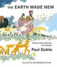 Earth Made New: Plains Indian Stories of Creation by Paul Goble (Paperback, 2009)