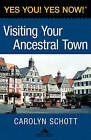 Yes You! Yes Now! (R) Visiting Your Ancestral Town by Carolyn Schott (Paperback, 2010)