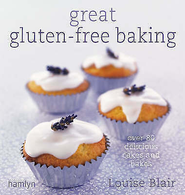 Great Gluten-Free Baking: Over 80 delicious cakes and bakes by Blair, Louise, Go