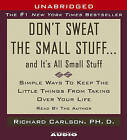 Don't Sweat the Small Stuff...and It's All Small Stuff: Simple Things to Keep the Little Things from Taking Over Your Life by PH D Richard Carlson (CD-Audio, 2005)