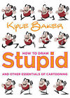 How to Draw Stupid and Other Essentials of Cartooning by Kyle Baker (Paperback, 2008)