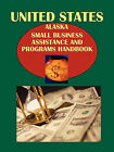 Us Alaska Small Business Assistance and Programs Handbook by International Business Publications, USA (Paperback / softback, 2010)