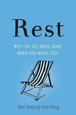 Rest : Why You Get More Done When You Work Less by Alex Soojung-Kim Pang...