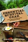 Essential Survival Gear: A Pro's Guide to Your Most Practical and Portable Survival Kit by James Morgan Ayres (Paperback, 2016)