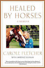 Healed by Horses: A Memoir by Carole Fletcher (Paperback, 2007)