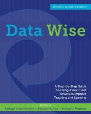 Data Wise : A Step-By-Step Guide to Using Assessment Results to Improve Teaching and Learning. Revised and Expanded Edition (2013, Paperback)