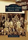 Bowling Green Since 1950 by Portia Beck Pennington, Amy Hughes Wood (Paperback / softback, 2010)