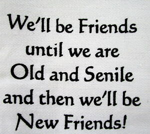 TEA-TOWEL-034-WE-039-LL-BE-FRIENDS-UNTIL-WE-039-RE-OLD-amp-SENILE-THEN-WE-039-LL-BE-NEW-FRIENDS-034
