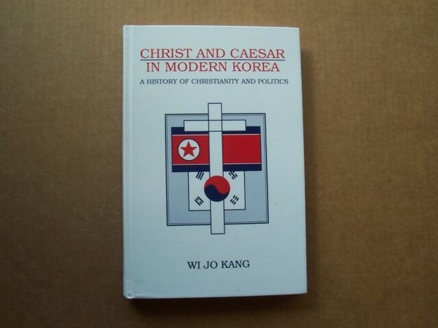Christ and Caesar in Modern Korea, A History of Christianity and Politics, Kang