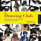 The Drawing Club: Master the Art of Drawing Characters from Life by Bob Kato (Paperback, 2014)