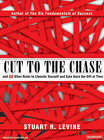 Cut to the Chase: And 99 Other Rules to Liberate Yourself and Gain Back the Gift of Time by Stuart R. Levine (CD-Audio, 2007)