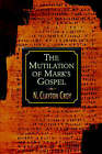 Mutilation of Marks Gospel by N.Clayton Croy (Paperback, 2003)