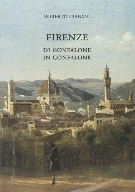 Firenze di gonfalone in gonfalone - Edizioni della Meridiana Firenze 1998