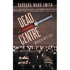 Dead Centre Murder Mystery 9781438968346 by Barbara Ward Smith Paperback