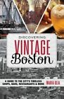 Discovering Vintage Boston: A Guide to the City's Timeless Shops, Bars, Restaurants & More by Maria Olia (Paperback, 2015)