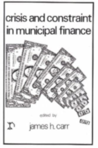 Crisis and Constraint in Municipal Finance by Carr, James H.