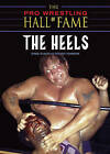 The Pro Wrestling Hall of Fame: The Heels by Greg Oliver, Steven Johnson (Paperback, 2007)