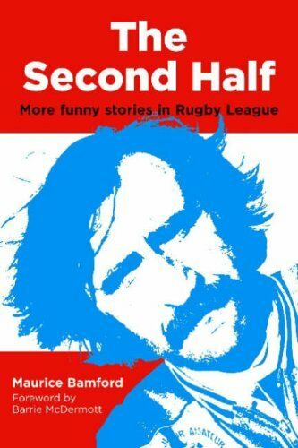 The Second Half: More Funny Stories in Rugby League-Maurice Bamford