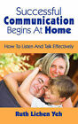 Successful Communication Begins at Home: How to Listen and Talk Effectively by Ruth Lichen Yeh (Paperback / softback, 2007)