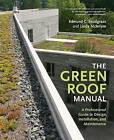 The Green Roof Manual: A Professional Guide to Design, Installation, and Maintenance by Edmund C. Snodgrass, Linda McIntyre (Hardback, 2010)