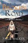 The Broken Road: ( a Mother's Journey ) by Paige Walker (Paperback / softback, 2012)