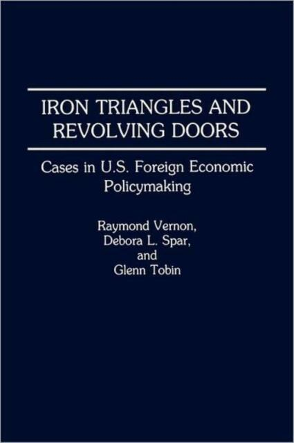 Iron Triangles And Revolving Doors: Cases In U S  Foreign Economic Policyma...