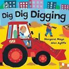 Dig Dig Digging by Margaret Mayo (Board book, 2002)