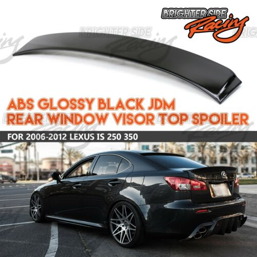 FOR 06-12 LEXUS IS250 IS350 ABS GLOSSY BLACK VIP REAR WINDOW ROOF VISOR SPOILER