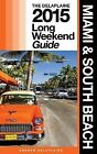 Miami & South Beach - The Delaplaine 2015 Long Weekend Guide by Andrew Delaplaine (Paperback / softback, 2014)