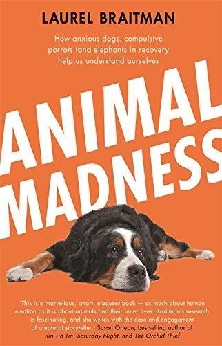 1 of 1 - Animal Madness - Good Book Laurel Braitman