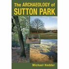 The Archaeology of Sutton Park by Michael Hodder (Paperback, 2013)
