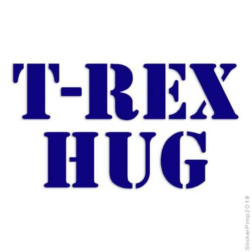 Size #1620 T-Rex Hug Decal Sticker Choose Color
