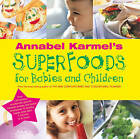 Annabel Karmels Superfoods for Babies and Children by Annabel Karmel (Hardback, 2001)