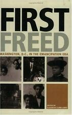 First Freed: Washington, D.C. in the Emancipation Era, Clark-Lewis, Elizabeth, G