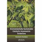 Environmentally Sustainable Catalytic Asymmetric Oxidations by Konstantin Bryliakov (Hardback, 2014)