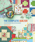 The Complete Quilter: Essential Techniques, Tricks and Tested Methods by Jessica Alexandrakis (Paperback, 2015)