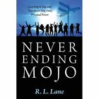Never Ending Mojo: Learning to Tap and Transform Your Own Personal Power by R L Lane (Paperback / softback, 2013)