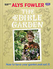 The Edible Garden: How to Have Your Garden and Eat It by Alys Fowler (Hardback, 2010)