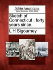 Sketch of Connecticut: Forty Years Since. by L H Sigourney (Paperback / softback, 2012)