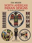 North American Indian Designs for Artists and Craftspeople by Eva Wilson (Paperback, 2009)