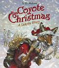 Coyote Christmas: A Lakota Story by S. D. Nelson (Hardback, 2007)