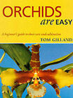Orchids are Easy: A Beginner's Guide to Their Care and Cultivation by Tom Gilland (Paperback, 2000)